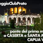 1° Maggio con noi a Caserta e S.Maria Capua Vetere!